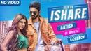 Akh De Ishare Full Video Aatish ft Whistle Rii GoldBoy Latest Punjabi Dance Song 2018