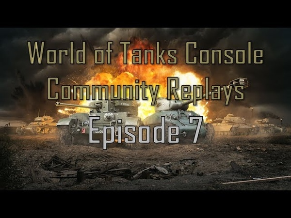World of Tanks Console Community Replays: Episode 7