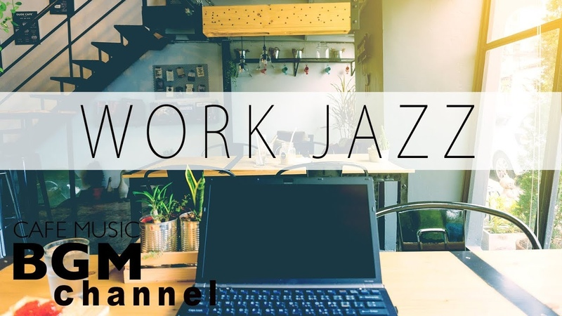 【Work Jazz】Jazz Bossa Nova Music - Happy Cafe Music For Work, Study