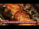 Türkiye tavuk ihraç ettiği Rusya'dan sığır etinden sonra tavuk ithal edecek