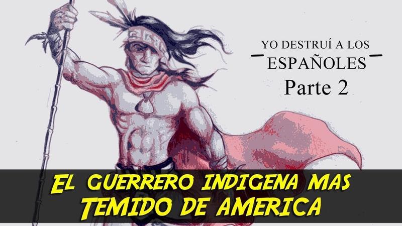 El Guerrero Indigena Mas Temido De America - Bastardos Del Imperio - Parte 2 - Leftraro documental