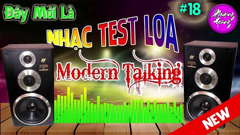 Đây Mới Là Nhạc Test Loa 18    Liên Khúc Modern Talking Phiên Bản Hiện Đại    Bass Đập Cực Mạnh