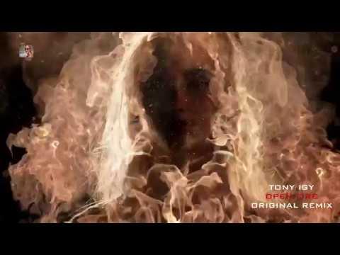 Tony Igy ~ Open Fire [Original Remix]