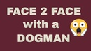 THE DAY I CAME FACE TO FACE WITH A DOGMAN