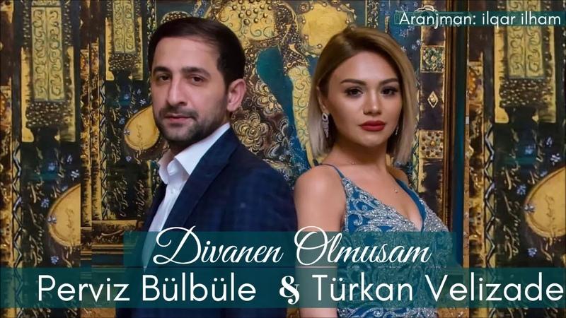 Perviz Bulbule Turkan Velizade - DIVANEN OLMUSAM 2018 YENI ORJINAL