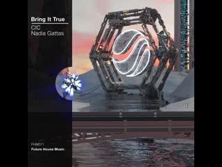 CIC - Bring It True (feat. Nadia Gattas)