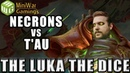 ITC Necrons vs T'au Warhammer 40k Battle Report - Just the Luka the Dice Ep 23
