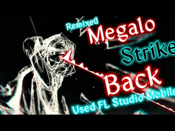 72% - Megalo Strike Back Remix [Last Genocide]
