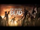 The Walking Dead/ Прохождение №1/ Начинаем выживание