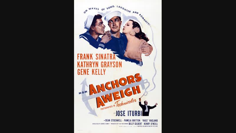 Anchors Aweigh (1945) Frank Sinatra, Kathryn Grayson, Gene Kelly