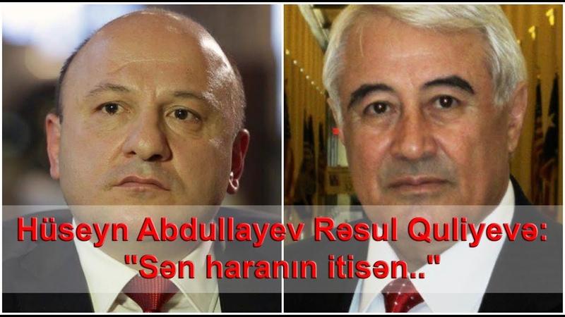 Hüseyn Abdullayev Rəsul Quliyevə Sən haranın itisən..