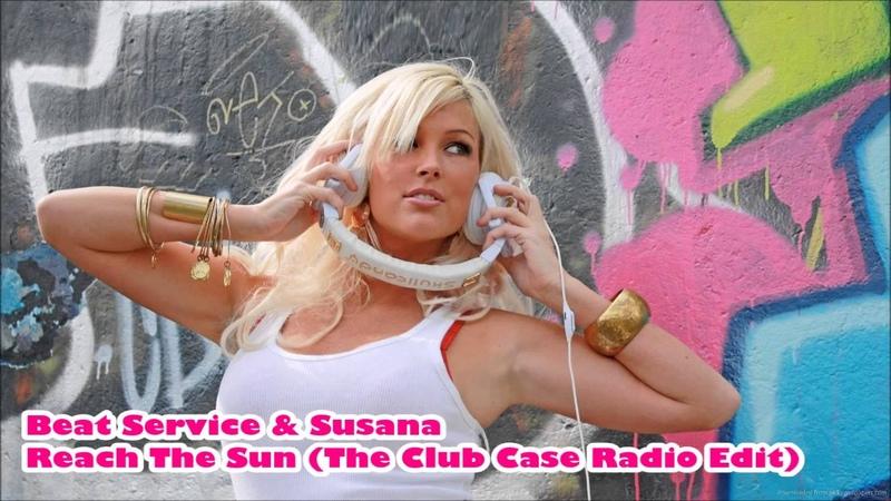Beat Service Susana - Reach The Sun (The Club Case Radio Edit)