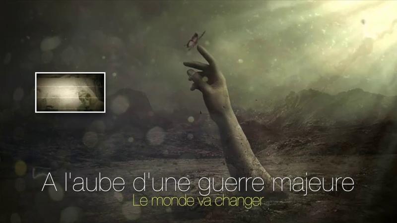 A L'AUBE D'UNE GUERRE MAJEURE, Le monde va changer