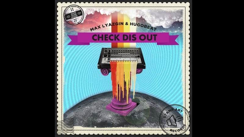 Max Lyazgin Hugobeat - Check Dis Out (Original Mix)