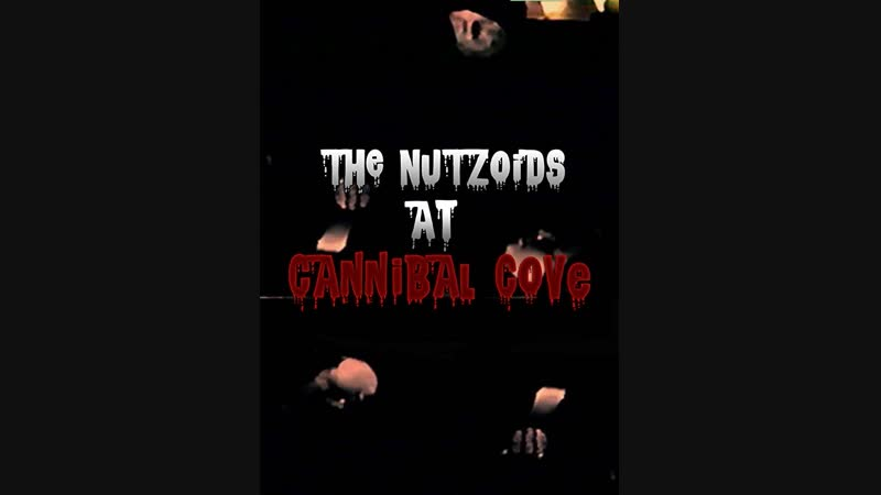 THE NUTZOIDS AT CANNIBAL COVE