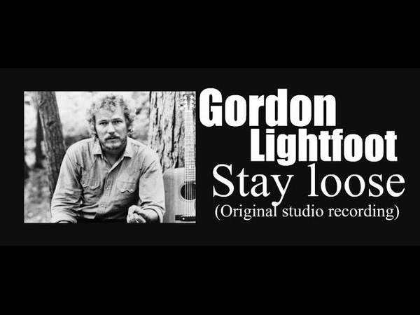 Gordon Lightfoot Stay loose