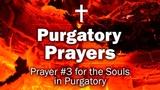 Purgatory Prayers - Prayer #3 for the Souls in Purgatory