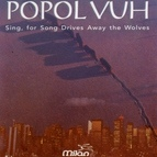 Popol Vuh альбом Sing, for Song Drives Away the Wolves
