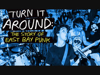 Turn it around - the story of east bay punk. eng lq