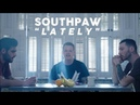 Southpaw - Lately (Official Music Video)
