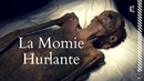 La Momie Hurlante - Documentaire Égypte antique (Kemet)