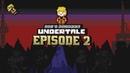 DIO Plays Undertale - Episode 2
