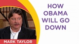 Mark Taylor Interview December 2018 - HOW OBAMA WILL GO DOWN