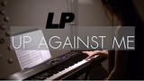 LP - Up Against Me - Piano Cover