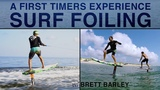 A FIRST TIMERS Experience SURF FOILING Brett Barley