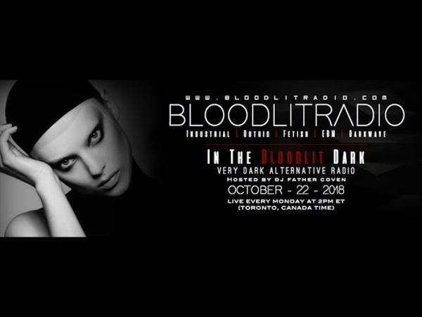 In The Bloodlit Dark! October 22 2018 (Industrial, EBM, Gothic, Synthpop, Darkwave)