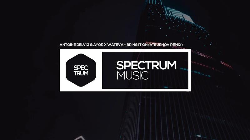 Antoine Delvig AYOR x WATEVA - Bring It On (Ateurnov Remix)
