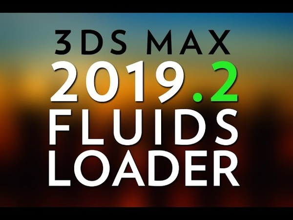 3DS Max 2019.2 / Fluids Loader