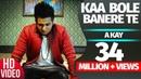 Kaa Bole Banere Te (Full Song) | A Kay | Latest Punjabi Song 2016 | Speed Records