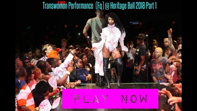 Transwomen Performance (Fq) @ Heritage Ball 2018 Part 1