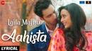 Aahista - Lyrical | Laila Majnu | Arijit Singh Jonita Gandhi | Avinash T Tripti D | Imtiaz Ali