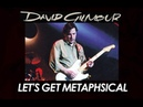 Pink Floyd's David Gilmour - Lets Get Metaphysical