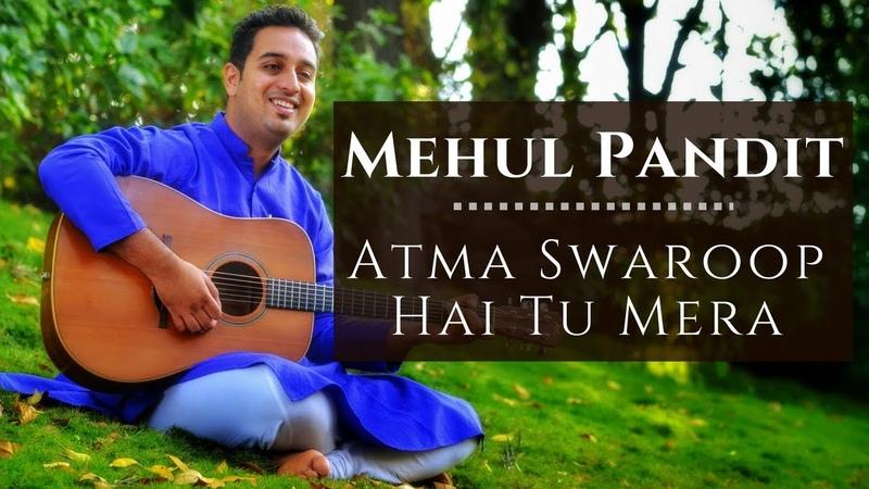 Atma Swaroop Hai Tu Mera Mehul Pandit Art Of Living