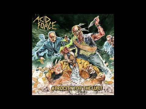 Acid Force - Atrocity For The Lust (Full Album, 2017)