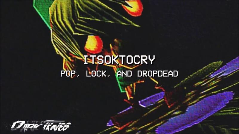 ITSOKTOCRY POP LOCK AND DROPDEAD PROD KUDZU