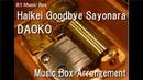 Haikei Goodbye Sayonara/DAOKO [Music Box] (Anime Rage of Bahamut: Virgin Soul ED)
