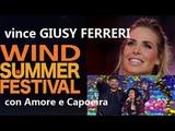 GIUSY FERRERI vince il Wind Summer Festival trionfa con Amore e Capoeira