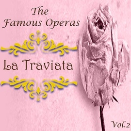 Giuseppe Verdi альбом The Famous Operas - La Traviata, Vol. 2