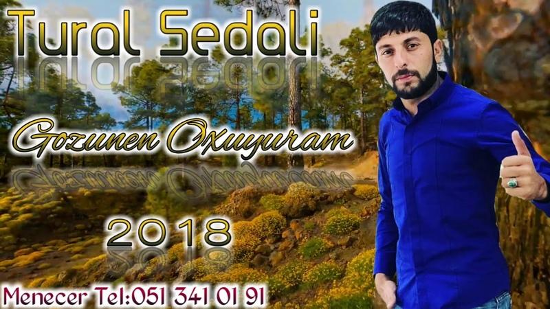 Tural Sedali - Gozunen Oxuyuram 2018 (Yeni Super Mahnim)