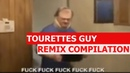 Tourettes Guy FUCK FUCK FUCK! - REMIX COMPILATION