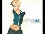 Robyn - Show Me Love ( Radio Edit )