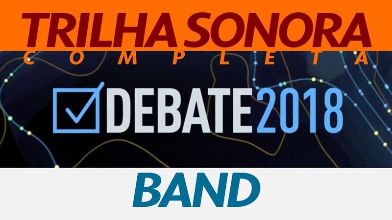 Trilha sonora completa do Debate 2018 da Band