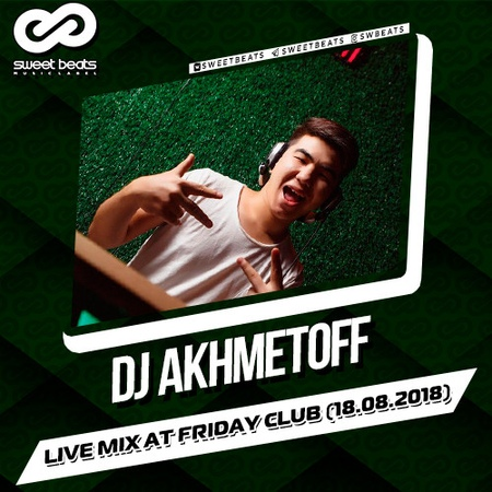 DJ AKHMETOFF Live Mix At Friday Club 18.08.2018