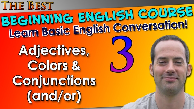 03 - Adjectives, Colors Conjunctions (andor) - Beginning English Lesson - Basic English Grammar
