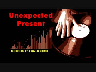 Collection Popular Songs - Unexpected Present(2019)