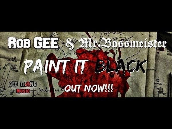 Rob GEE Mr. Bassmeister Paint It Black (Official Video Clip)